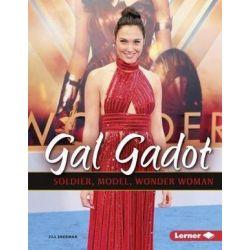 Gal Gadot - Gateway Biography, Gateway Biographies by Jill Sherman | 9781541523586 | Booktopia