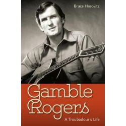 Gamble Rogers, A Troubadour's Life by Bruce Horovitz | 9780813056944 | Booktopia Pozostałe
