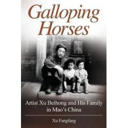 Galloping Horses, Artist Xu Beihong and His Family in Mao's China by Xu Fangfang | 9780997057416 | Booktopia Biografie, wspomnienia