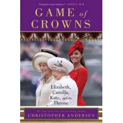 Game of Crowns, Elizabeth, Camilla, Kate, and the Throne by Christopher Andersen | 9781476743967 | Booktopia Biografie, wspomnienia