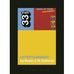 Gang of Four's Entertainment!, 33 1/3 by Kevin J.H. Dettmar | 9781623560652 | Booktopia Biografie, wspomnienia