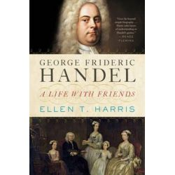 George Frideric Handel, A Life with Friends by Ellen T. Harris | 9780393088953 | Booktopia Pozostałe