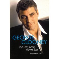 George Clooney, The Last Great Movie Star by Kimberly Potts   9781557837219   Booktopia