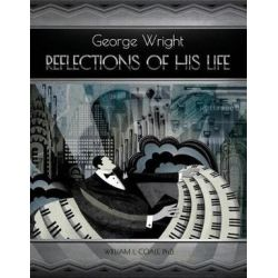 George Wright a Reflections Of His Life by William Coale | 9781543936056 | Booktopia