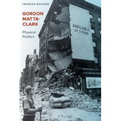 Gordon Matta-Clark, Physical Poetics by Frances Richard | 9780520299092 | Booktopia