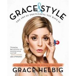 Grace & Style, The Art of Pretending You Have It by Grace Helbig | 9781471152511 | Booktopia Pozostałe