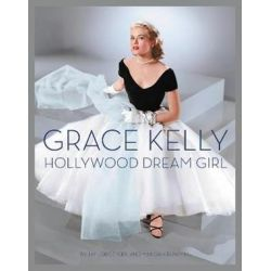 Grace Kelly, Hollywood Dream Girl by Jay Jorgensen | 9780062643339 | Booktopia Biografie, wspomnienia