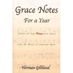 Grace Notes For A Year-Stories Of Hope Humor And Hubris From The World Of Classical by Norman Gilliland | 9780971509306 | Booktopia Biografie, wspomnienia