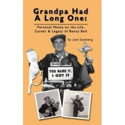 Grandpa Had a Long One, Personal Notes on the Life, Career & Legacy of Benny Bell (Hardback) by Joel Samberg | 9781593937225 | Booktopia Biografie, wspomnienia