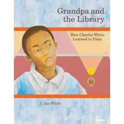 Grandpa and the Library, How Charles White Learned to Paint by C. Ian White | 9781633450653 | Booktopia Biografie, wspomnienia