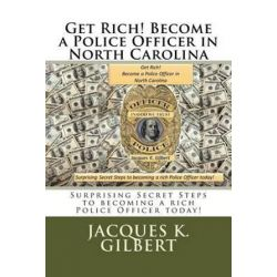 Get Rich! Become a Police Officer in North Carolina, Surprising Secret Steps to Becoming a Rich Police Officer Today! by Jacques K Gilbert | 9781519242631 | Booktopia Pozostałe