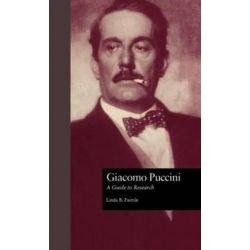 Giacomo Puccini, A Guide to Research by Linda B. Fairtile | 9780815320333 | Booktopia