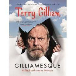 Gilliamesque, A Pre-Posthumous Memoir by Terry Gilliam | 9781782111085 | Booktopia Biografie, wspomnienia