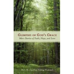Glimpses of God's Grace, More Stories of Faith, Hope, and Love by Rev. Dr. Cynth Hummel | 9781434350381 | Booktopia Biografie, wspomnienia