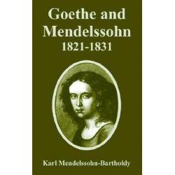 Goethe and Mendelssohn, 1821-1831 by Karl Mendelssohn-Bartholdy | 9781410223432 | Booktopia