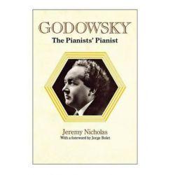 Godowsky, the Pianists' Pianist. a Biography of Leopold Godowsky. by Jeremy Nicholas | 9781849551281 | Booktopia Biografie, wspomnienia