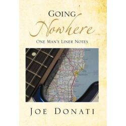 Going Nowhere, One Man's Liner Notes by Joe Donati | 9781477103043 | Booktopia Biografie, wspomnienia