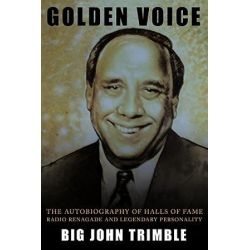 Golden Voice, The Autobiography of Halls of Fame Radio Renagade and Legendary Personality by John Trimble | 9781449008635 | Booktopia Pozostałe