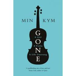 Gone, A Girl, a Violin, a Life Unstrung by Min Kym | 9780241263150 | Booktopia Biografie, wspomnienia