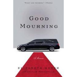 Good Mourning by Elizabeth Meyer   9781476783642   Booktopia Biografie, wspomnienia