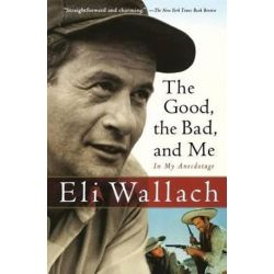 Good, the Bad, and Me, In My Anecdotage by WALLACH ELI | 9780156031691 | Booktopia Biografie, wspomnienia