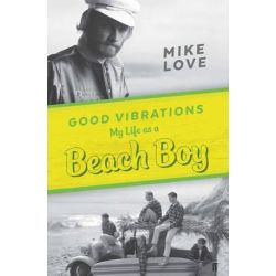 Good Vibrations, My Life as a Beach Boy by Mike Love | 9780571324675 | Booktopia