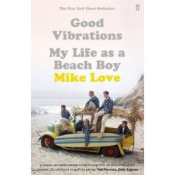 Good Vibrations, My Life as a Beach Boy by Mike Love | 9780571324699 | Booktopia