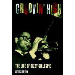 Groovin' High, The Life of Dizzy Gillespie by Alyn Shipton   9780195144109   Booktopia Pozostałe