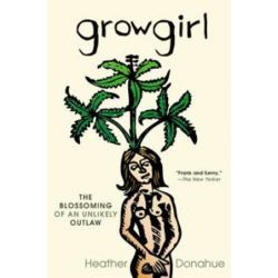 Growgirl, The Blossoming of an Unlikely Outlaw by Heather Donahue | 9781592407040 | Booktopia Pozostałe