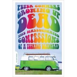Growing Up Dead, The Hallucinated Confessions of a Teenage Deadhead by Peter Conners | 9780306817335 | Booktopia Pozostałe