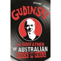 Gudinski, The Godfather of Australian Rock 'N' Roll by Stuart Coupe | 9780733633102 | Booktopia Biografie, wspomnienia