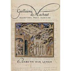 Guillaume de Machaut, Secretary, Poet, Musician by Elizabeth Eva Leach | 9780801449338 | Booktopia Biografie, wspomnienia