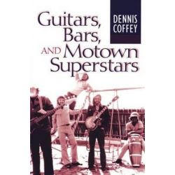 Guitars, Bars, and Motown Superstars by Dennis Coffey | 9780472034109 | Booktopia Biografie, wspomnienia