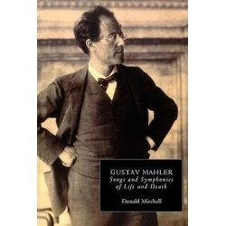 Gustav Mahler, Songs and Symphonies of Life and Death. Interpretations and Annotations by Donald Mitchell | 9780851159089 | Booktopia Pozostałe