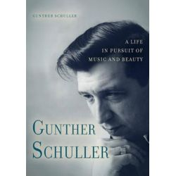 Gunther Schuller, A Life in Pursuit of Music and Beauty by Gunther Schuller | 9781580463423 | Booktopia