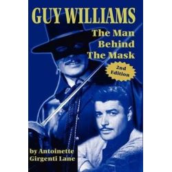 Guy Williams, The Man Behind the Mask by Girgenti Lane Antoinette | 9781593930165 | Booktopia Biografie, wspomnienia