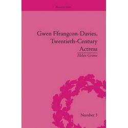Gwen Ffrangcon-Davies, Twentieth-Century Actress, Dramatic Lives by Helen Grime | 9781138661981 | Booktopia