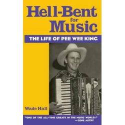 Hell-Bent for Music, The Life of Pee Wee King by Wade Hall | 9780813119595 | Booktopia