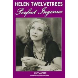 Helen Twelvetrees, Perfect Ingenue, Rediscovering a 1930s Movie Star and Her 32 Films by Cliff Aliperti | 9781518736117 | Booktopia Biografie, wspomnienia
