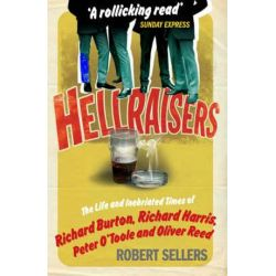HellraisersThe Life and Inebriated Times of Burton, Harris, O'Toole, The Life and Inebriated Times of Burton, Harris, O'Toole and Reed by Sellers, Robert | 9781848090187 | Booktopia Pozostałe