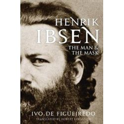Henrik Ibsen, The Man and the Mask by Ivo de Figueiredo | 9780300208818 | Booktopia Biografie, wspomnienia