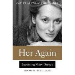 Her Again, Becoming Meryl Streep by Michael Schulman | 9780062342843 | Booktopia Biografie, wspomnienia