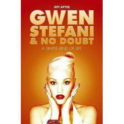 Gwen Stefani and No Doubt, A Simple Kind of Life by Jeff Apter | 9781849385411 | Booktopia