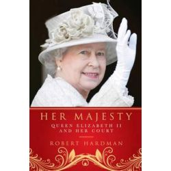 Her Majesty, Queen Elizabeth II and Her Court by Robert Hardman | 9781605984353 | Booktopia Pozostałe