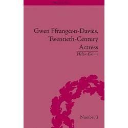 Gwen Ffrangcon-Davies, Twentieth-Century Actress, Dramatic Lives by Helen Grime | 9781848933194 | Booktopia