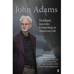 Hallelujah Junction, Composing an American Life by John Adams | 9780571231164 | Booktopia Pozostałe