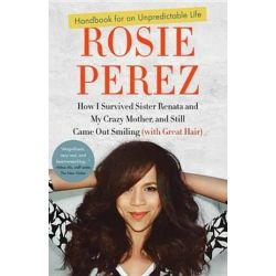 Handbook for an Unpredictable Life by Rosie Perez | 9780307952400 | Booktopia Pozostałe