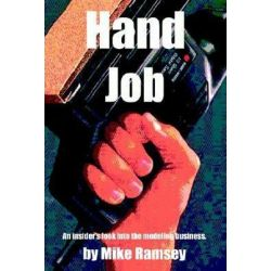 Hand Job, An Insider's Look Into the Modeling Business by Mike Ramsey | 9780595308941 | Booktopia Biografie, wspomnienia
