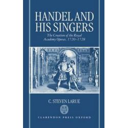 Handel and his Singers, The Creation of the Royal Academy Operas, 1720-1728 by C. Steven LaRue | 9780198163152 | Booktopia Biografie, wspomnienia