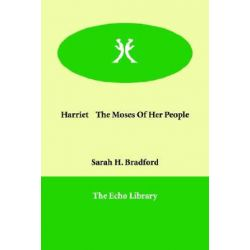 Harriet the Moses of Her People by Sarah H Bradford | 9781847028488 | Booktopia Biografie, wspomnienia